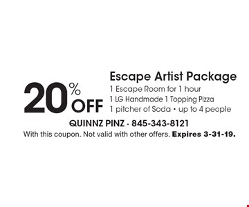 20% Off Escape Artist Package. 1 Escape Room for 1 hour, 1 LG Handmade 1 Topping Pizza, 1 pitcher of Soda. Up to 4 people. With this coupon. Not valid with other offers. Expires 3-31-19.