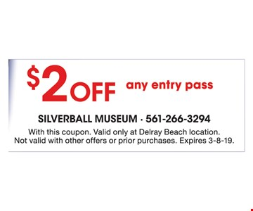 $2 OFF any entry pass. With this coupon. Valid only at Delray Beach location. Not valid with other offers or prior purchases. Expires 3-8-19.