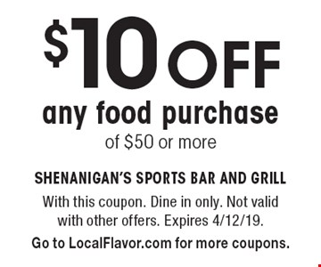 $10 OFF any food purchase of $50 or more. With this coupon. Dine in only. Not valid with other offers. Expires 4/12/19. Go to LocalFlavor.com for more coupons.
