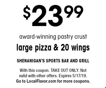 $23.99 award-winning pastry crust large pizza & 20 wings. With this coupon. TAKE OUT ONLY. Not valid with other offers. Expires 5/17/19.Go to LocalFlavor.com for more coupons.