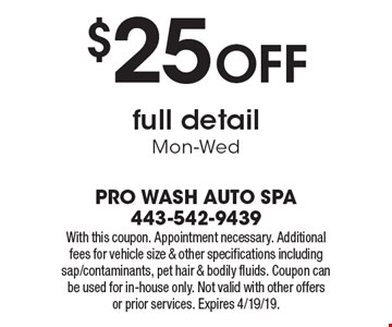 $25 OFF full detail - Mon-Wed. With this coupon. Appointment necessary. Additional fees for vehicle size & other specifications including sap/contaminants, pet hair & bodily fluids. Coupon can be used for in-house only. Not valid with other offers or prior services. Expires 4/19/19.