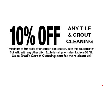10% OFF ANY TILE & GROUT CLEANING. Minimum of $95 order after coupon per location. With this coupon only. Not valid with any other offer. Excludes all prior sales. Expires 8/2/19.Go to Brad's Carpet Cleaning.com for more about us!