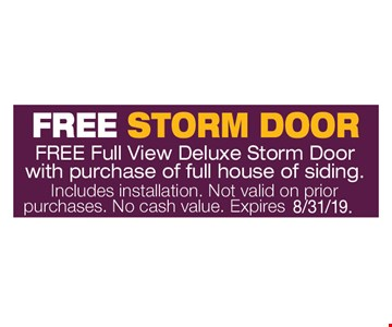 Free Storm Door Free full view deluxe storm door with purchase of full house of siding. Includes installation. Not valid on prior purchases. No cash value. Expires 8/31/19.