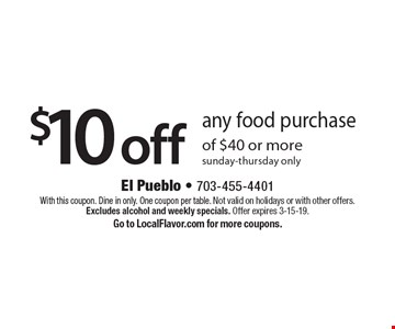 $10 off any food purchase of $40 or more sunday-thursday only. With this coupon. Dine in only. One coupon per table. Not valid on holidays or with other offers. Excludes alcohol and weekly specials. Offer expires 3-15-19. Go to LocalFlavor.com for more coupons.