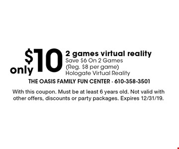 Only $10 2 games virtual reality. Save $6 On 2 Games( Reg. $8 per game) Hologate Virtual Reality. With this coupon. Must be at least 6 years old. Not valid with other offers, discounts or party packages. Expires 12/31/19.