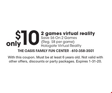 only $10 2 games virtual realitySave $6 On 2 Games(Reg. $8 per game) Hologate Virtual Reality. With this coupon. Must be at least 6 years old. Not valid with other offers, discounts or party packages. Expires 1-31-20.