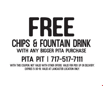 free Chips & Fountain Drink with any bigger pita purchase. With this coupon. Not valid with other offers. Valid for pick up or delivery. Expires 5-30-19. Valid at Lancaster location only.