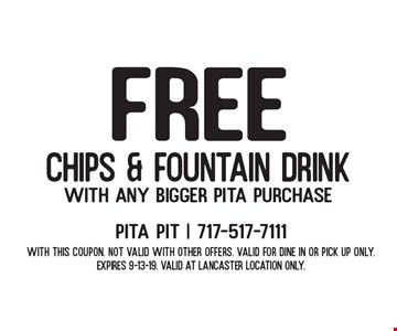 Free Chips & Fountain Drink with any bigger pita purchase. With this coupon. Not valid with other offers. Valid for Dine in or pick up only. Expires 9-13-19. Valid at Lancaster location only.