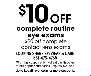$10 Off complete routine eye exams $20 off complete contact lens exams. With this coupon only. Not valid with other offers or prior purchases. Expires 1/31/20. Go to LocalFlavor.com for more coupons.