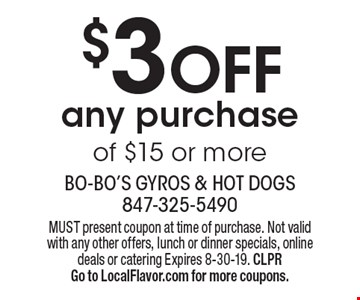 $3OFF any purchase of $15 or more. MUST present coupon at time of purchase. Not valid with any other offers, lunch or dinner specials, online deals or catering Expires 8-30-19. CLPRGo to LocalFlavor.com for more coupons.