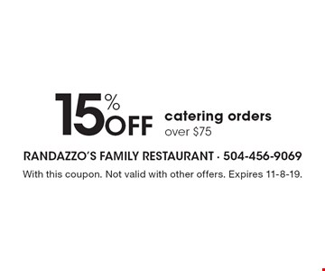 15% Off catering orders over $75. With this coupon. Not valid with other offers. Expires 11-8-19.