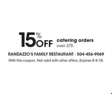 15% Off catering orders over $75. With this coupon. Not valid with other offers. Expires 8-9-19.
