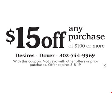 $15 off any purchase of $100 or more. With this coupon. Not valid with other offers or prior purchases. Offer expires 3-8-19.