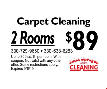 $89 Carpet Cleaning 2 Rooms. Up to 300 sq. ft. per room. With coupon. Not valid with any other offer. Some restrictions apply.Expires 9/6/19.