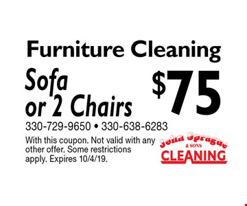 $75 Furniture Cleaning Sofaor 2 Chairs. With this coupon. Not valid with any other offer. Some restrictions apply. Expires 10/4/19.