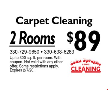 $89 Carpet Cleaning 2 Rooms. Up to 300 sq. ft. per room. With coupon. Not valid with any other offer. Some restrictions apply. Expires 2/7/20.