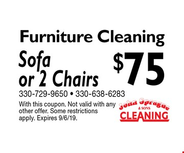 $75 Furniture Cleaning Sofaor 2 Chairs. With this coupon. Not valid with any other offer. Some restrictions apply. Expires 9/6/19.