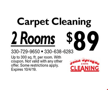 $89 Carpet Cleaning 2 Rooms. Up to 300 sq. ft. per room. With coupon. Not valid with any other offer. Some restrictions apply.Expires 10/4/19.