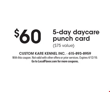 $60 5-day daycare punch card ($75 value). With this coupon. Not valid with other offers or prior services. Expires 4/12/19. Go to LocalFlavor.com for more coupons.