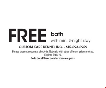 Free bath with min. 3-night stay. Please present coupon at check-in. Not valid with other offers or prior services. Expires 5/10/19. Go to LocalFlavor.com for more coupons.