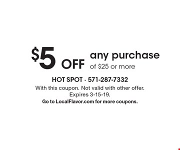 $5 Off any purchase of $25 or more. With this coupon. Not valid with other offer.Expires 3-15-19. Go to LocalFlavor.com for more coupons.