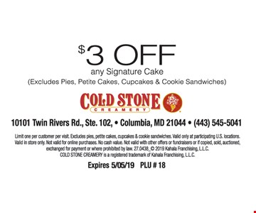 $3 Off any signature cake (Excludes pies, petite cakes, cupcakes & cookie sandwiches). Limit one per customer per visit. Excludes pies, petite cakes, cupcakes & cookie sandwiches Valid only at participating US locations. Valid in store only. Not valid for online purchases. No cash value. Not valid with other offers or fundraisers or if copied, sold, auctioned, exchanged for payment or where prohibited by law. Expires 5/05/19. PLU #18.