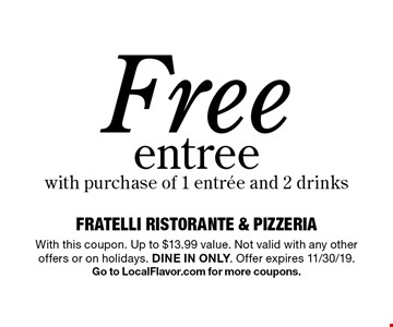 Free entree with purchase of 1 entree and 2 drinks. With this coupon. Up to $13.99 value. Not valid with any other offers or on holidays. Dine in only. Offer expires 11/30/19. Go to LocalFlavor.com for more coupons.