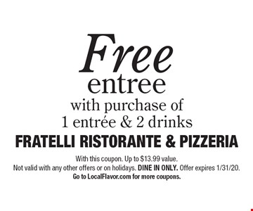 Free entree with purchase of 1 entrée & 2 drinks. With this coupon. Up to $13.99 value. Not valid with any other offers or on holidays. DINE IN ONLY. Offer expires 1/31/20. Go to LocalFlavor.com for more coupons.