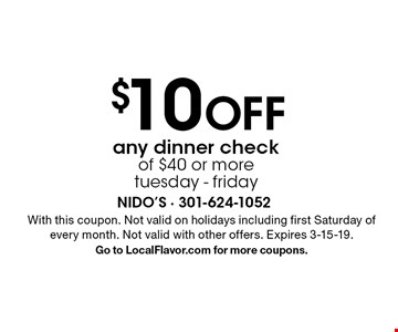$10 Off any dinner check of $40 or moretuesday - friday . With this coupon. Not valid on holidays including first Saturday of every month. Not valid with other offers. Expires 3-15-19. Go to LocalFlavor.com for more coupons.