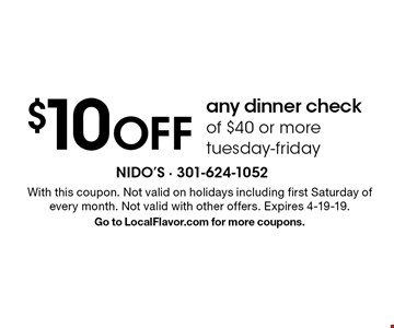 $10 Off any dinner check of $40 or more. tuesday-friday. With this coupon. Not valid on holidays including first Saturday of every month. Not valid with other offers. Expires 4-19-19. Go to LocalFlavor.com for more coupons.