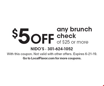 $5 OFF any brunch check of $25 or more. With this coupon. Not valid with other offers. Expires 6-21-19. Go to LocalFlavor.com for more coupons.