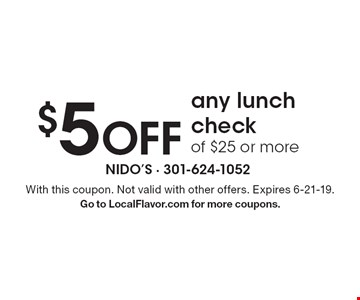 $5 OFF any lunch check of $25 or more. With this coupon. Not valid with other offers. Expires 6-21-19. Go to LocalFlavor.com for more coupons.
