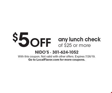 $5 OFF any lunch check of $25 or more. With this coupon. Not valid with other offers. Expires 7/26/19. Go to LocalFlavor.com for more coupons.