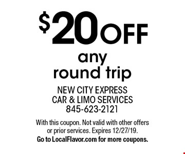 $20 OFF any round trip. With this coupon. Not valid with other offers or prior services. Expires 12/27/19.Go to LocalFlavor.com for more coupons.