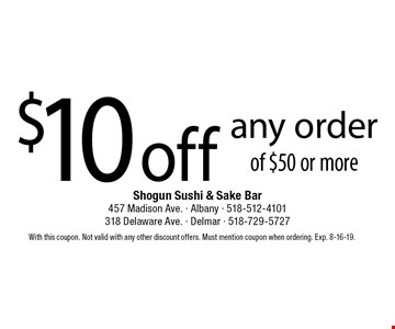 $10 off any order of $50 or more. With this coupon. Not valid with any other discount offers. Must mention coupon when ordering. Exp. 8-16-19.