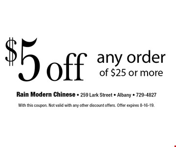 $5 off any order of $25 or more. With this coupon. Not valid with any other discount offers. Offer expires 8-16-19.