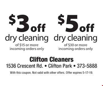 $5 off dry cleaning of $30 or more. Incoming orders only. $3 off dry cleaning of $15 or more. Incoming orders only. With this coupon. Not valid with other offers. Offer expires 5-17-19.