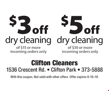 $5 off dry cleaning of $30 or more OR $3 off dry cleaning of $15 or more. Incoming orders only. With this coupon. Not valid with other offers. Offer expires 8-16-19.
