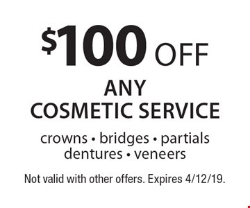 $100 off any cosmetic service. Crowns - bridges - partials dentures - veneers. Not valid with other offers. Expires 4/12/19.