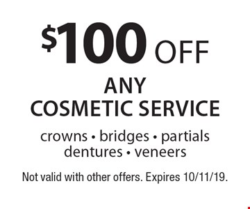 $100 off anycosmetic service crowns - bridges - partials dentures - veneers. Not valid with other offers. Expires 10/11/19.