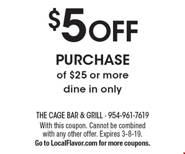 $5 OFF purchase of $25 or more dine in only. With this coupon. Cannot be combined with any other offer. Expires 3-8-19. Go to LocalFlavor.com for more coupons.