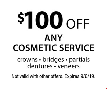 $100 off any cosmetic service crowns - bridges - partials dentures - veneers. Not valid with other offers. Expires 9/6/19.