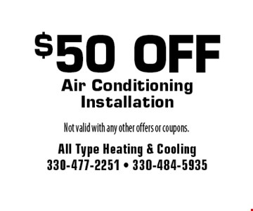 $50 Off Air Conditioning Installation. Not valid with any other offers or coupons.