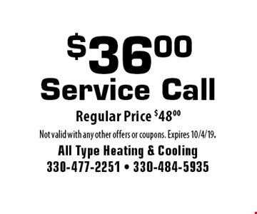 $36.00 Service Call. Regular Price $48.00. Not valid with any other offers or coupons. Expires 10/4/19.