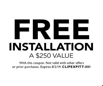 FREE installation a $250 value. With this coupon. Not valid with other offers or prior purchases. Expires 8/2/19. CLIPEXPITT-001