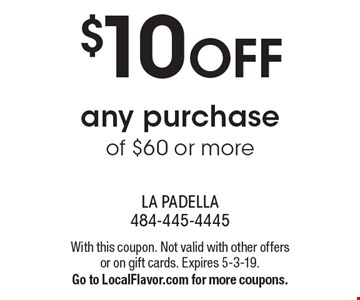 $10 OFF any purchase of $60 or more. With this coupon. Not valid with other offers or on gift cards. Expires 5-3-19. Go to LocalFlavor.com for more coupons.