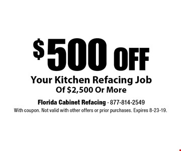 $500 OFF Your Kitchen Refacing Job Of $2,500 Or More. With coupon. Not valid with other offers or prior purchases. Expires 8-23-19.