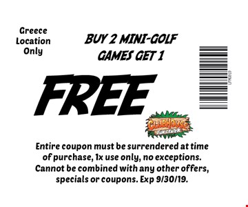 fREE Buy 2 Mini-Golf Games Get 1 Greece Location Only. Entire coupon must be surrendered at time of purchase, 1x use only, no exceptions. Cannot be combined with any other offers, specials or coupons. Exp 9/30/19.