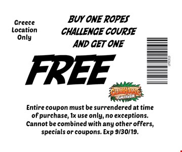 fREE BUY ONE ROPES CHALLENGE COURSEAND GET ONE Greece Location Only. Entire coupon must be surrendered at time of purchase, 1x use only, no exceptions. Cannot be combined with any other offers, specials or coupons. Exp 9/30/19.
