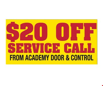 $20 off service call from Academy Door and Control. Please present ad. Not valid with any other offer or prior call. Some restrictions apply. Call for details. Expires2/28/19.